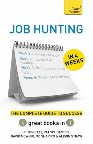 Job Hunting in 4 Weeks The Complete Guide to Success: Teach Yourself