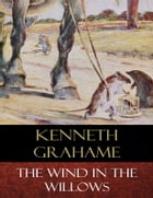 The Wind In the Willows: Illustrated by Kenneth Grahame