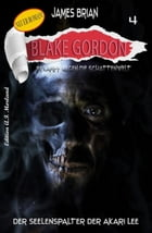 Blake Gordon #4: Der Seelenspalter des Akari Lee by James Brian