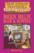 Rockin', Rollin', Hair and Hippies: 1945–1972 by Jackie French