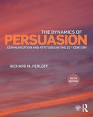 The Dynamics of Persuasion Communication and Attitudes in the Twenty-First Century