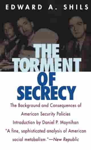 The Torment of Secrecy: The Background and Consequences of American Secruity Policies by Edward Shils