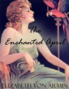 The Enchanted April by Elizabeth Von Armin