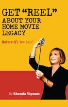 Get Reel about your Home Movie Legacy…Before Its Too Late! by Rhonda Vigeant
