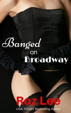 Banged on Broadway by Roz Lee