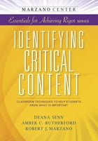 Identifying Critical Content: Classroom Techniques to Help Students Know What is Important by Deana Senn