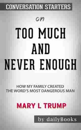 Too Much and Never Enough: How My Family Created the World's Most Dangerous Man byMary L. Trump: Conversation Starters