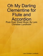 Oh My Darling Clementine for Flute and Accordion - Pure Duet Sheet Music By Lars Christian Lundholm by Lars Christian Lundholm