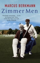 Zimmer Men: The Trials and Tribulations of the Ageing Cricketer by Marcus Berkmann