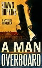 A Man Overboard: A Mystery Thriller by Shawn Hopkins