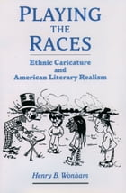 Playing the Races: Ethnic Caricature and American Literary Realism