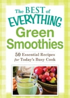 Green Smoothies: 50 Essential Recipes for Today's Busy Cook by Adams Media