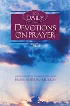 365 Daily Devotions on Prayer by Andrew Murray