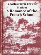 Marion: A Romance of the French School by Charles Farrar Browne