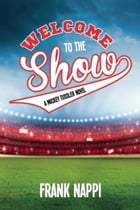 Welcome to the Show: A Mickey Tussler Novel, Book 3 by Frank Nappi
