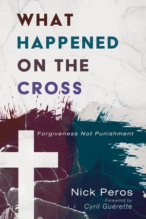 What Happened on the Cross: Forgiveness Not Punishment