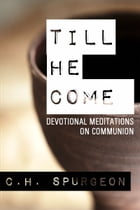 Till He Come: Devotional Meditations on Communion by C.H. Spurgeon