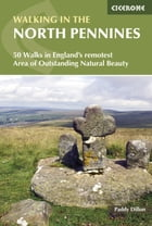 Walking in the North Pennines: 50 Walks in England's remotest Area of Outstanding Natural Beauty by Dillon