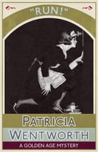 Run!: A Golden Age Mystery by Patricia Wentworth