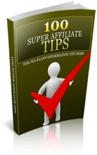 100 Super Affiliate Tips by Jimmy Cai
