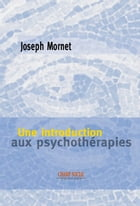 Une introduction aux psychothérapies by Joseph Mornet