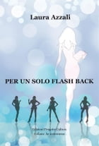 Per un solo flash-back by Laura Azzali