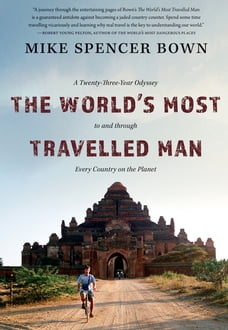 The World's Most Travelled Man: A Twenty-Three-Year Odyssey to and through Every Country on the…