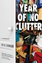 Year of No Clutter: A Memoir by Eve Schaub