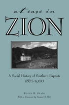 At Ease in Zion: Social History of Southern Baptists, 1865-1900 by Rufus Spain