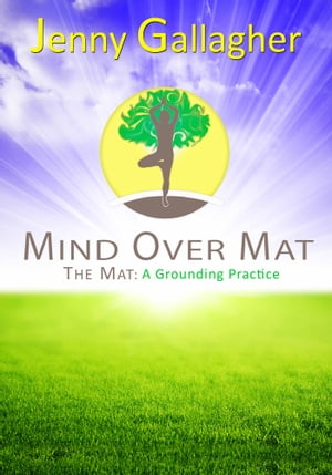 Mind Over Mat - The Mat: A Grounding Practice