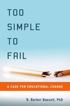 Too Simple to Fail: A Case for Educational Change by R. Barker Bausell