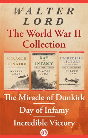 The World War II Collection The Miracle of Dunkirk,  Day of Infamy,  and Incredible Victory