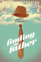 Finding the Father by Herb Montgomery