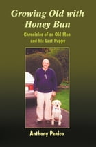 Growing Old with Honey Bun by Anthony Panico