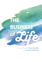 The Business of Life: The Last Writings of Steve Brumfield