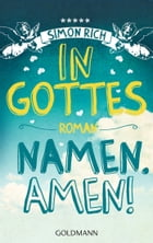 In Gottes Namen. Amen!: Roman by Simon Rich