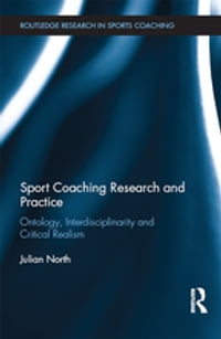 Sport Coaching Research and Practice: Ontology, Interdisciplinarity and Critical Realism