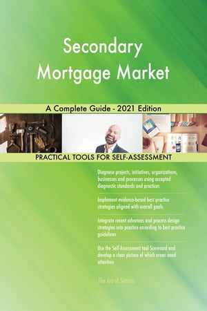 Secondary Mortgage Market A Complete Guide - 2021 Edition by Gerardus Blokdyk