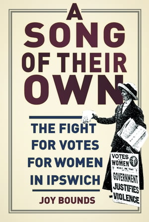 A Song of their Own The fight for votes for women in Ipswich