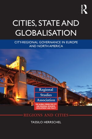 Cities,  State and Globalisation City-Regional Governance in Europe and North America