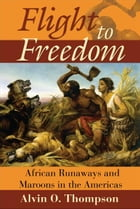 Flight to Freedom: African Runaways and Maroons in the Americas by Alvin Thompson