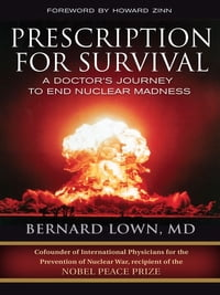 Prescription for Survival: A Doctor's Journey to End Nuclear Madness