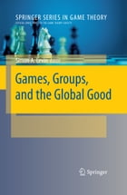 Games, Groups, and the Global Good by Simon A. Levin