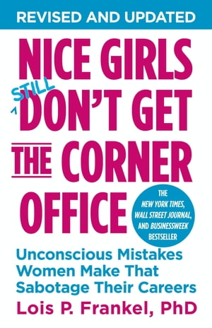 Nice Girls Don't Get the Corner Office Unconscious Mistakes Women Make That Sabotage Their Careers