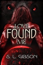 Love Found Me by S. L. Gibson