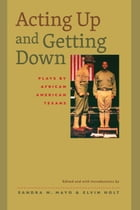 Acting Up and Getting Down: Plays by African American Texans by Elvin Holt