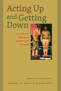 Book Acting Up and Getting Down: Plays by African American Texans by Elvin Holt