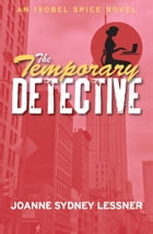 The Temporary Detective: An Isobel Spice Novel by Joanne Sydney Lessner