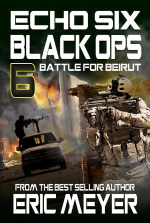 Echo Six: Black Ops 6 - Battle for Beirut by Eric Meyer