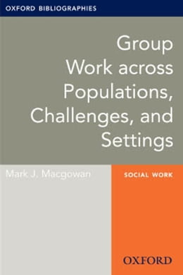 Book Group Work across Populations, Challenges, and Settings: Oxford Bibliographies Online Research Guide by Mark J. Macgowan